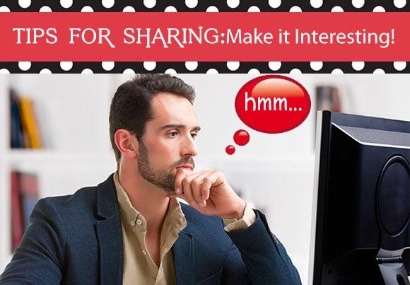 Tips for Sharing: Make It INTERESTING