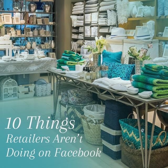 Top Ten Things Retailers Aren't Doing on Facebook